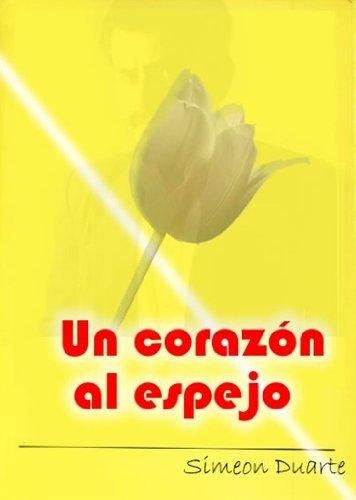 Un Corazón al Espejo eBook: Simeon Duarte, Luis Fernando Morales Núñez: Amazon.es: Tienda Kindle