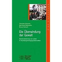 Die Überwindung der Gewalt: Von außen betriebene Demokratisierung in Nachbürgerkriegsgesellschaften (uni studien politik)