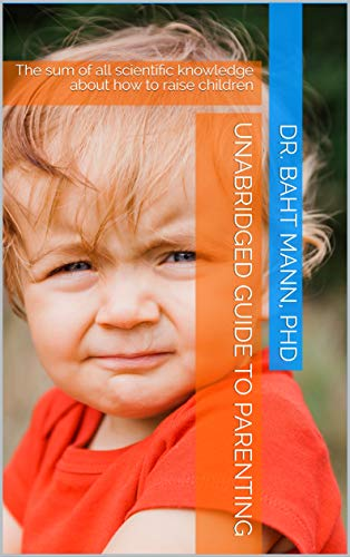 Unabridged Guide to Parenting: The sum of all scientific knowledge about how to raise children book cover