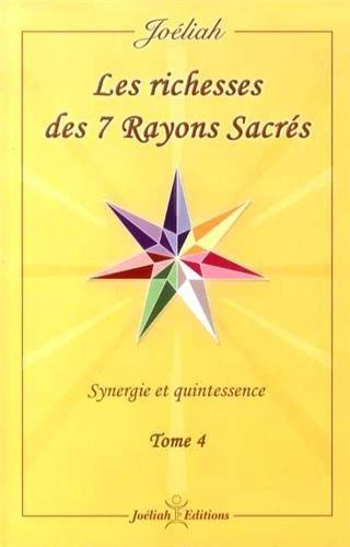 Les richesses des 7 rayons sacrés : Synergie et puissance Tome 4