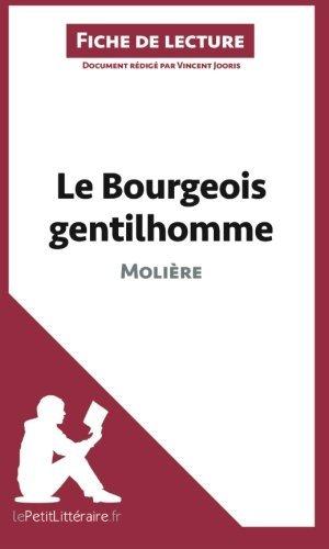 Le Bourgeois gentilhomme de Moli???re (Fiche de lecture): R??sum?? Complet Et Analyse D??taill??e De L'oeuvre (French Edition) by Vincent Jooris (2014-04-22)
