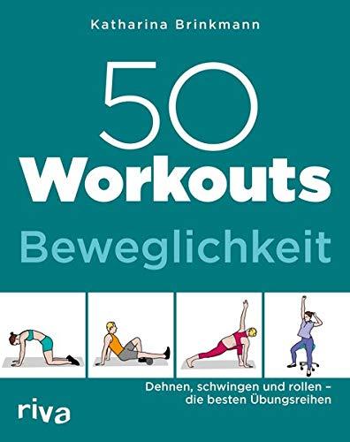 50 Workouts - Beweglichkeit: Dehnen, schwingen und rollen - die besten Übungsreihen -