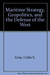 Maritime Strategy, Geopolitics, and the Defense of the West