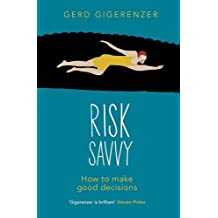 Risk Savvy: How To Make Good Decisions by Gerd Gigerenzer (2014-04-17)