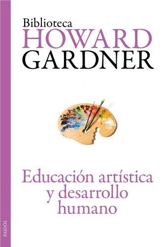 Educación artística y desarrollo humano por Howard Gardner