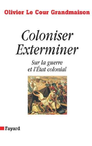 Coloniser. Exterminer : Sur la guerre et lÉtat colonial (Documents)