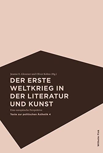 Der Erste Weltkrieg in der Literatur und Kunst: Eine europäische Perspektive (Texte zur politischen Ästhetik)