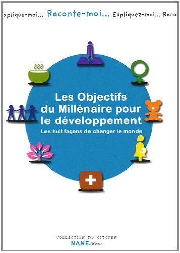 Les objectifs du millénaire pour le développement : Les huit façons de changer le monde