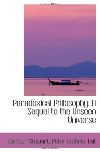 Paradoxical Philosophy: A Sequel to the Unseen Universe