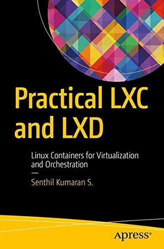 Practical LXC and LXD: Linux Containers for Virtualization and Orchestration por Senthil Kumaran S.