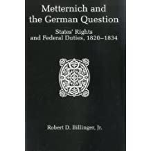 Metternich and the German Question: States' Rights and Federal Duties, 1820-1834: States' Rights and Federal Duties, 1820-34
