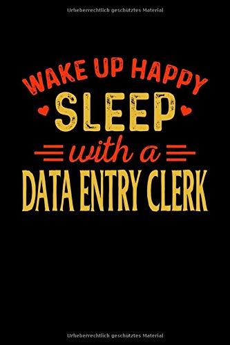 Notizbuch Wake Up Happy Sleep With A Data Entry Clerk: Notizbuch, Journal und Tagebuch Din A5 Lustiges Sachbearbeiter für die Dateneingabe Geschenk mit 120 linierten Seiten
