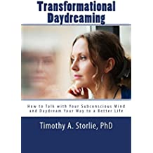Transformational Daydreaming: How to Talk with Your Subconscious Mind and Daydream Your Way to a Better Life (English Edition)