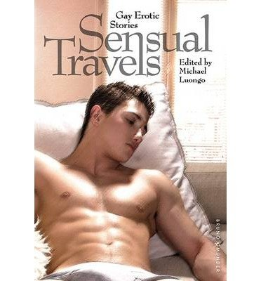 [(Sensual Travels: Gay Erotic Stories)] [ Edited by Michael T. Luongo ] [May, 2013]