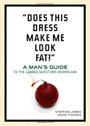 Does This Dress Make Me Look Fat?: A Man's Guide to the Loaded Questions Women Ask