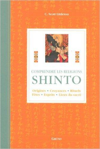 Shinto : Origines, croyances, rituels, fêtes, esprits, lieux du sacré de C-Scott Littleton ( 25 février 2003 ) par C-Scott Littleton