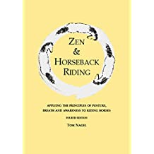 Zen & Horseback Riding, 4th Edition: Applying the Principles of Posture, Breath and Awareness to Riding Horses (English Edition)
