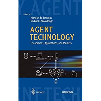 AGENT TECHNOLOGY FOUNDATIONS APPLICATIONS AND MARKETS