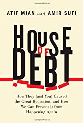 By Atif Mian House of Debt: How They (and You) Caused the Great Recession, and How We Can Prevent it from Happening Again