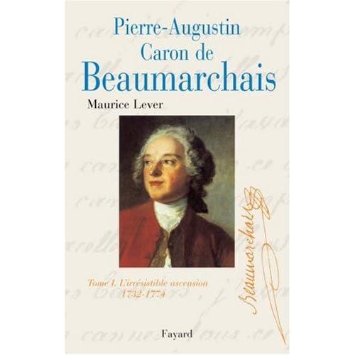 Pierre-Augustin Caron de Beaumarchais - Tome 1 : 1732-1774, L'irrésistible ascension