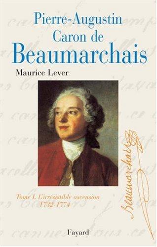 Pierre-Augustin Caron de Beaumarchais - Tome 1 : 1732-1774, L'irrsistible ascension