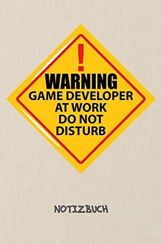 Warning Game Developer At Work. Do Not Disturb. NOTIZBUCH: Liniertes Notizheft für Entwickler Programmierer & Game Development Liebhaber   lustiges ... 6x9 Inch 120 Seiten   Geburtstagsgeschenk