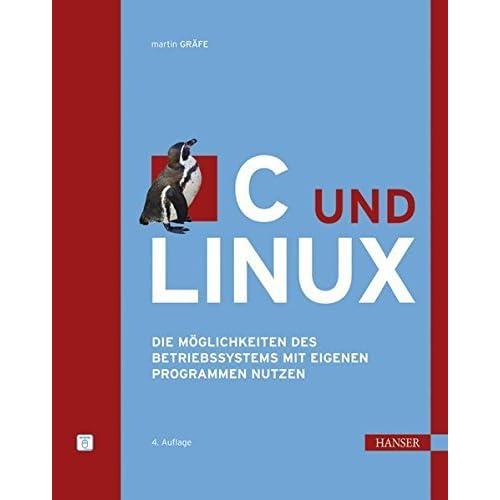 C und Linux: Die M??glichkeiten des Betriebssystems mit eigenen Programmen nutzen by Martin Gr??fe (2010-04-06)
