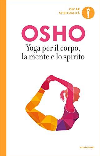 Yoga per il corpo, la mente e lo spirito (Yoga: la via dell ...