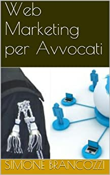 Web Marketing per Avvocati (Web marketing per imprenditori e professionisti Vol. 12) di [Brancozzi, Simone]