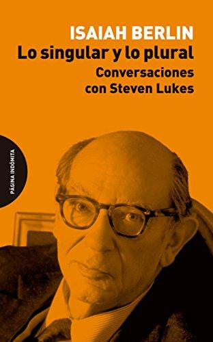 Lo singular y lo plural: Conversaciones con Steven Lukes por Isaiah Berlin