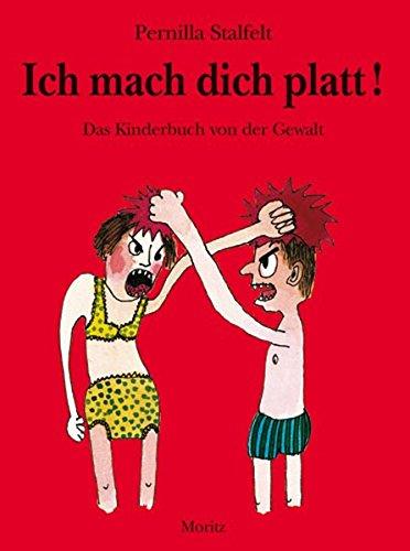 Ich mach dich platt!: Das Kinderbuch von der Gewalt