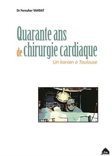 Quarante ans de chirurgie cardiaque : un Iranien à Toulouse par Forouhar Vahdat