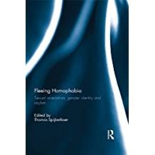 Fleeing Homophobia: Sexual Orientation, Gender Identity and Asylum (English Edition)