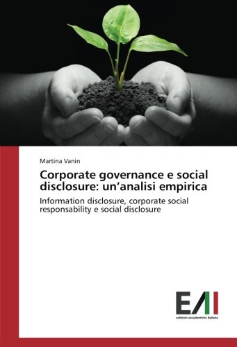 Corporate governance e social disclosure: un'analisi empirica: Information disclosure, corporate social responsability e social disclosure
