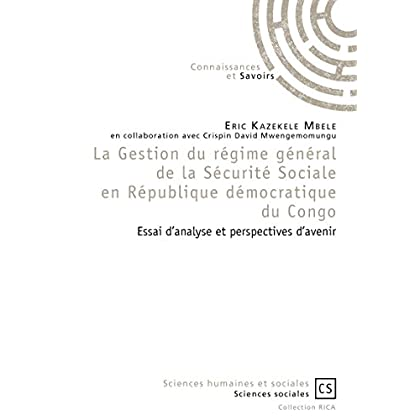 La Gestion du régime général de la Sécurité Sociale en République démocratique du Congo: Essai d'analyse et perspectives d'avenir