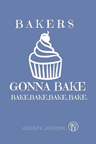 RECIPE JOURNAL | BAKER GONNA BAKE, BAKE,BAKE.