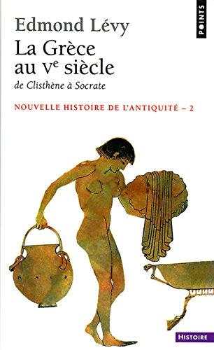 La Grèce au Ve siècle. De Clisthène à Socrate