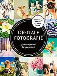 Digitale Fotografie - Für Einsteiger und Fortgeschrittene
