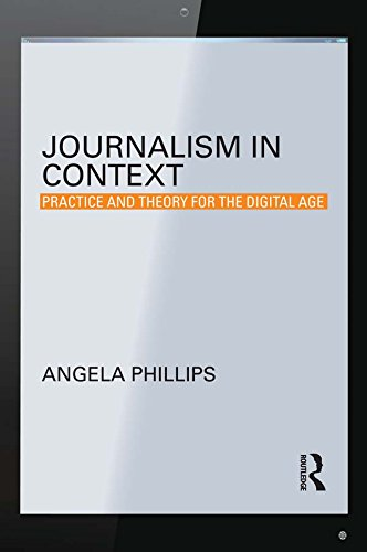 Journalism in Context: Practice and Theory for the Digital Age (Communication and Society)