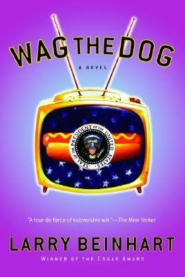 [(Wag the Dog: A Novel)] [Author: Larry Beinhart] published on (December, 2004)