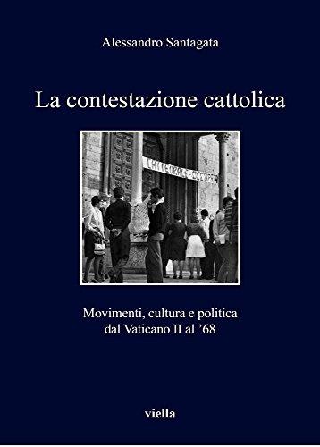 La contestazione cattolica. Movimenti, cultura e politica dal Vaticano II al '68 (I libri di Viella) por Alessandro Santagata