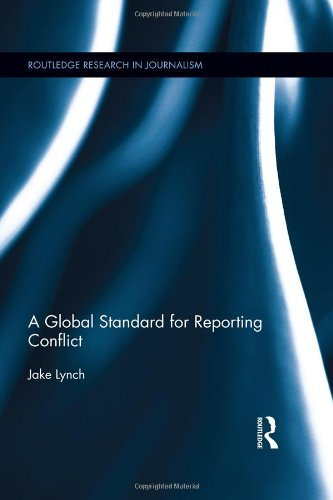A Global Standard for Reporting Conflict (Routledge Research in Journalism) by Jake Lynch (16-Sep-2013) Hardcover