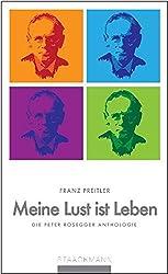 Meine Lust ist Leben: Die Peter Rosegger Anthologie