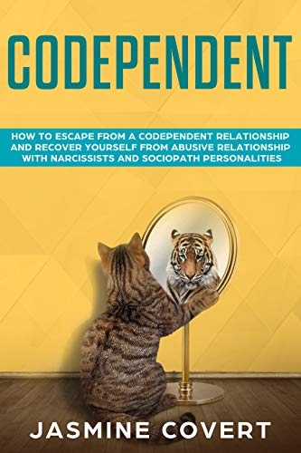 Codependent: How to Escape from a Codependent Relationship and Recover Yourself from Abusive Relationship with Narcissists and Sociopath Personalities (English Edition)