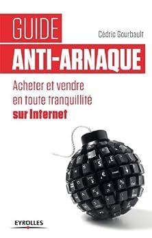 Guide anti-arnaque: Acheter et vendre en toute tranquillité sur Internet par [Gourbault, Cédric]