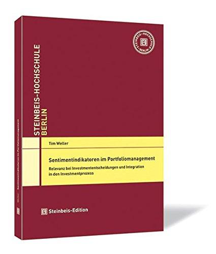 Sentimentindikatoren im Portfoliomanagement: Relevanz bei Investmententscheidungen und Integration in den Investmentprozess (Dissertationen der Steinbeis-Hochschule Berlin)