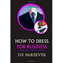 """HOW TO DRESS FOR BUSINESS"": Build your Suit of Armour (Original version 'Business Dress code') (Designovation Handbooks)"