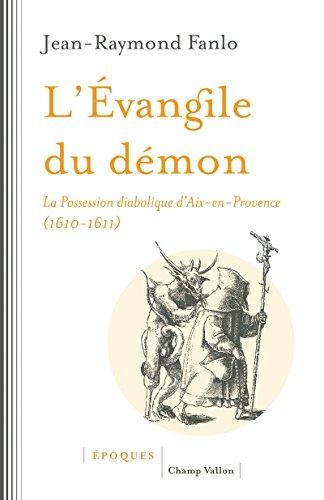 L'évangile du démon : La possession diabolique d'Aix-en-Provence (1610-1611) par Jean-Raymond Fanlo