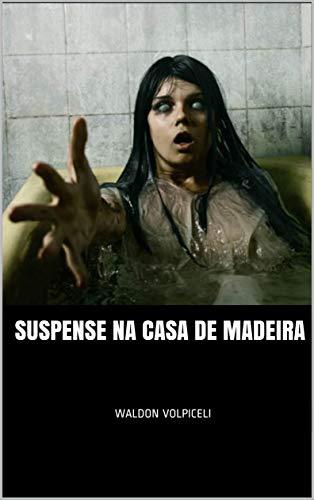Suspense na Casa de Madeira (Portuguese Edition) por Waldon Volpiceli