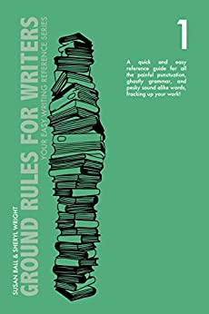 Ground Rules for Writers: A QUICK AND EASY REFERENCE GUIDE FOR ALL THE PAINFUL PUNCTUATION, GHASTLY GRAMMAR, AND PESKY SOUND ALIKE WORDS, FRACKING UP YOUR ... Reference Series Book 1) (English Edition) par [Ball, Susan, Wright, Sheryl]